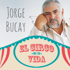 JORGE BUCAY - EL CIRCO DE TU VIDA