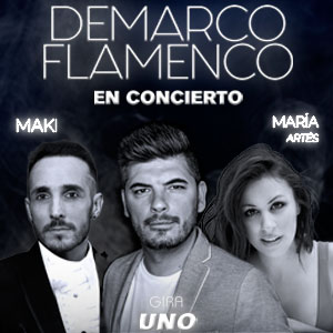 DEMARCO FLAMENCO + EL MAKI + MARÍA ARTES GIRA UNO